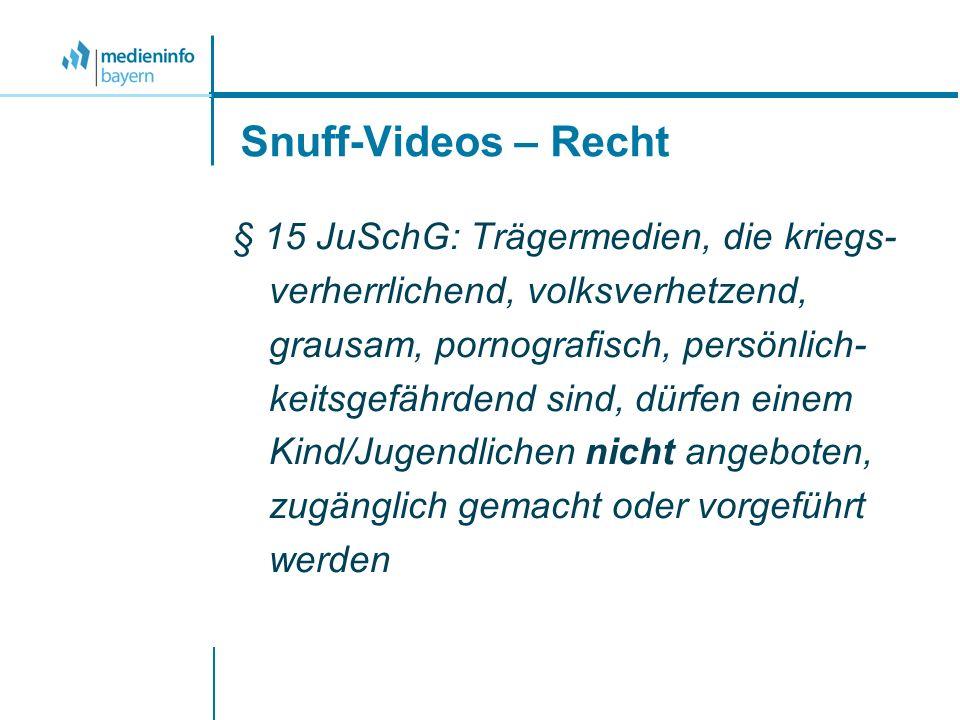 Snuff-Videos – Recht § 15 JuSchG: Trägermedien, die kriegs- verherrlichend, volksverhetzend, grausam, pornografisch, persönlich- keitsgefährdend sind,