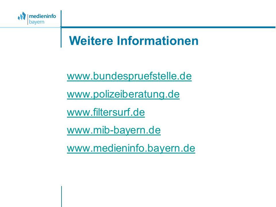 Weitere Informationen www.bundespruefstelle.de www.polizeiberatung.de www.filtersurf.de www.mib-bayern.de www.medieninfo.bayern.de