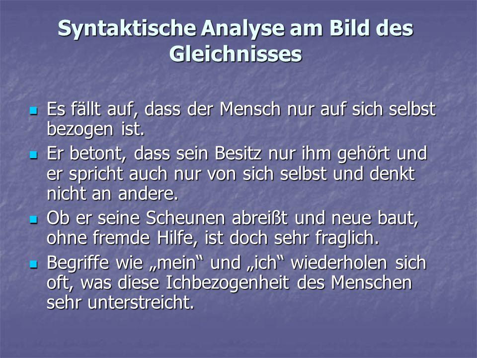 Syntaktische Analyse am Bild des Gleichnisses Es fällt auf, dass der Mensch nur auf sich selbst bezogen ist. Es fällt auf, dass der Mensch nur auf sic