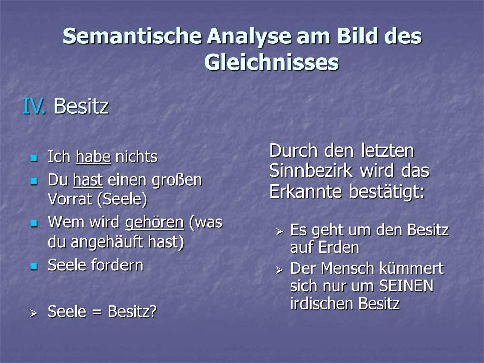 Semantische Analyse am Bild des Gleichnisses Ich habe nichts Ich habe nichts Du hast einen großen Vorrat (Seele) Du hast einen großen Vorrat (Seele) W