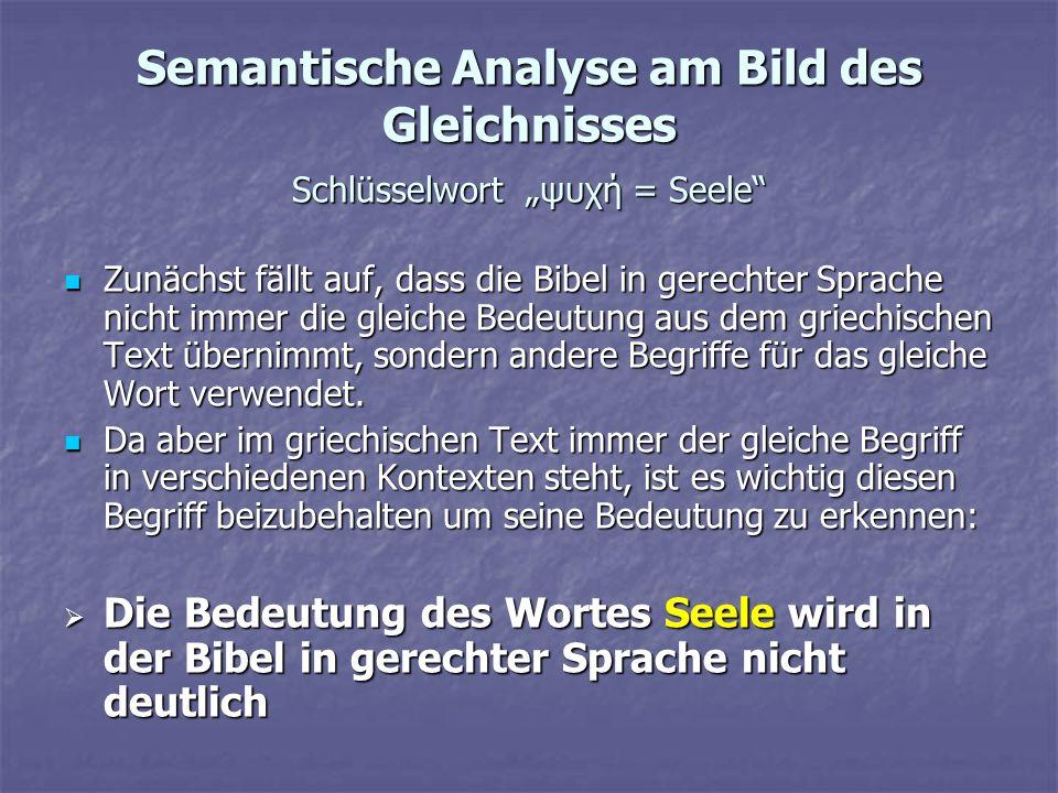 Semantische Analyse am Bild des Gleichnisses Schlüsselwort ψυχή = Seele Zunächst fällt auf, dass die Bibel in gerechter Sprache nicht immer die gleich