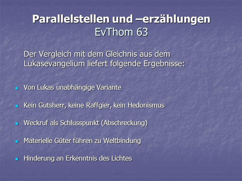 Parallelstellen und –erzählungen EvThom 63 Der Vergleich mit dem Gleichnis aus dem Lukasevangelium liefert folgende Ergebnisse: Von Lukas unabhängige