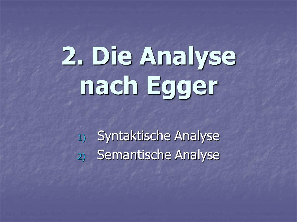 2. Die Analyse nach Egger 1) Syntaktische Analyse 2) Semantische Analyse
