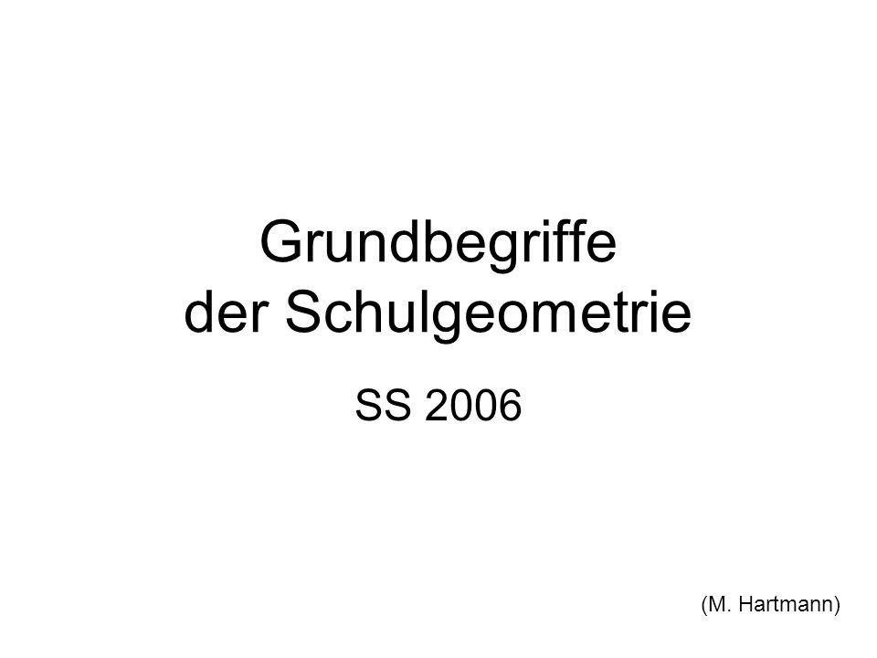 Grundbegriffe der Schulgeometrie SS 2006 (M. Hartmann)