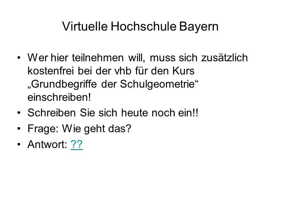 Virtuelle Hochschule Bayern Wer hier teilnehmen will, muss sich zusätzlich kostenfrei bei der vhb für den Kurs Grundbegriffe der Schulgeometrie einsch