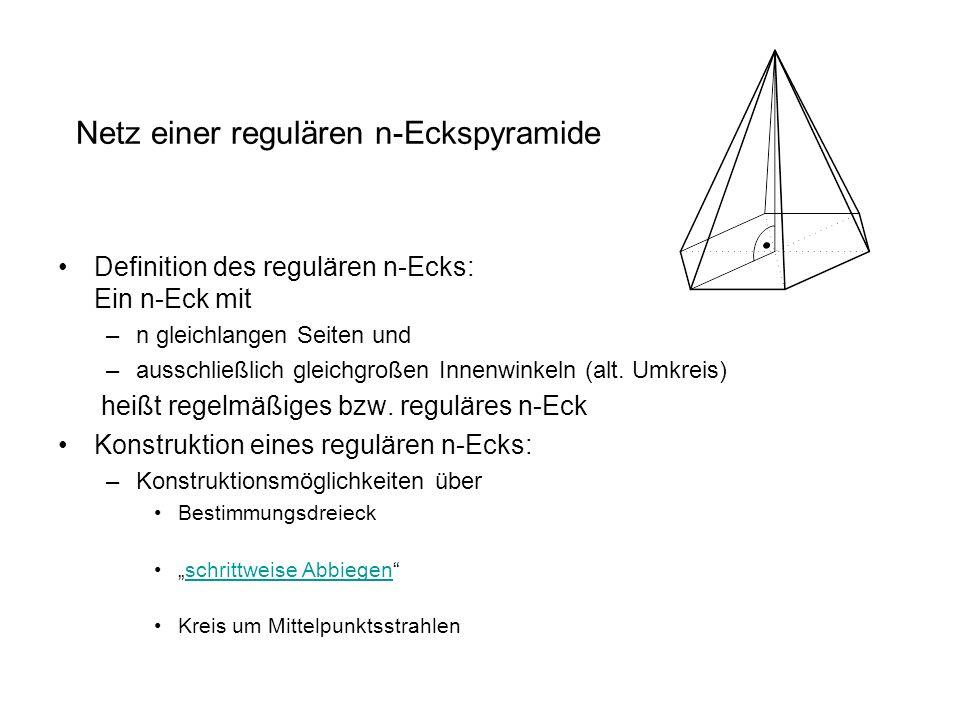 Netz einer regulären n-Eckspyramide Definition des regulären n-Ecks: Ein n-Eck mit –n gleichlangen Seiten und –ausschließlich gleichgroßen Innenwinkel