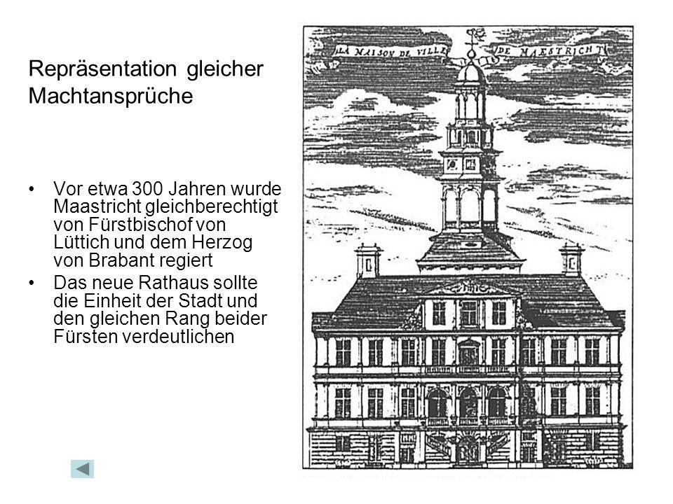 Repräsentation gleicher Machtansprüche Vor etwa 300 Jahren wurde Maastricht gleichberechtigt von Fürstbischof von Lüttich und dem Herzog von Brabant r