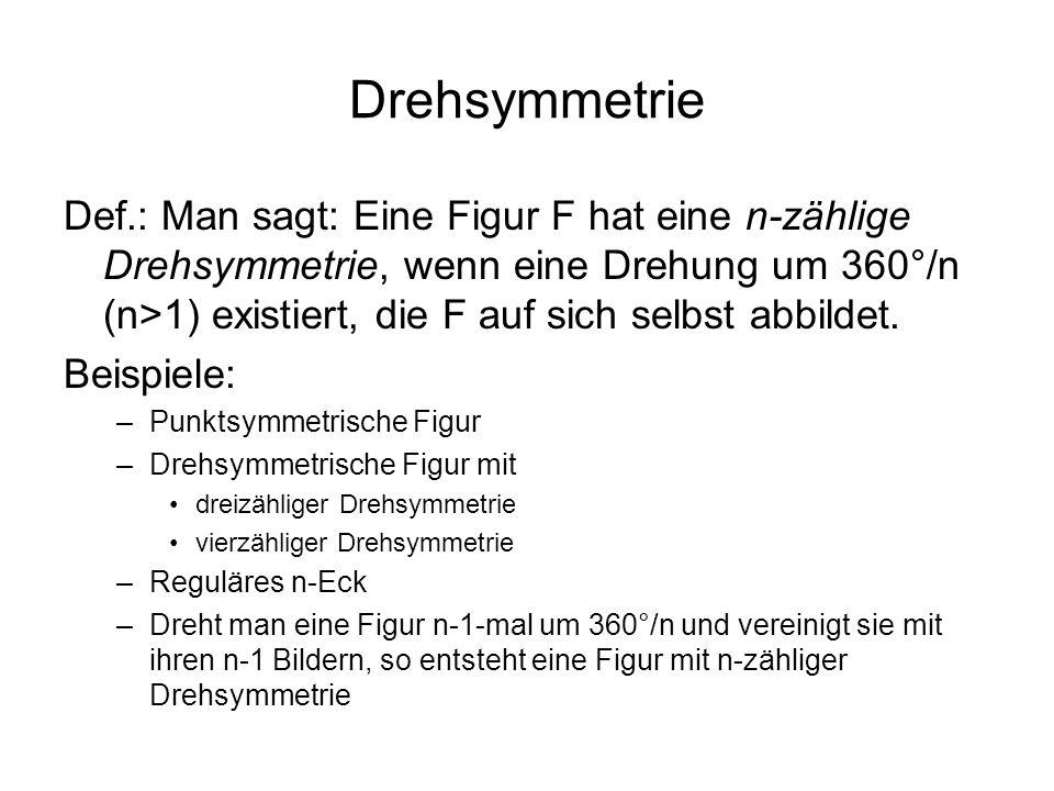 Drehsymmetrie Def.: Man sagt: Eine Figur F hat eine n-zählige Drehsymmetrie, wenn eine Drehung um 360°/n (n>1) existiert, die F auf sich selbst abbild