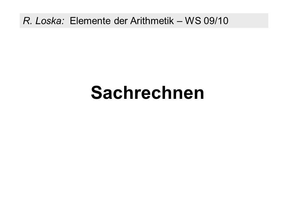 Sachrechnen R. Loska: Elemente der Arithmetik – WS 09/10