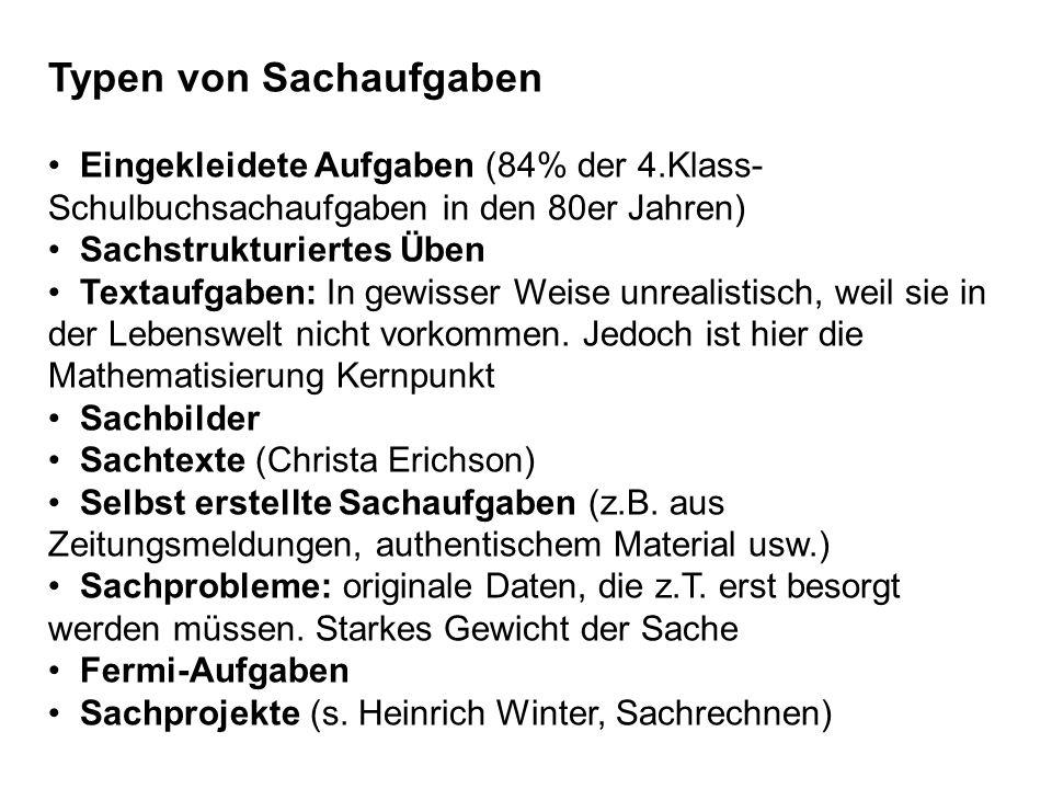 Typen von Sachaufgaben Eingekleidete Aufgaben (84% der 4.Klass- Schulbuchsachaufgaben in den 80er Jahren) Sachstrukturiertes Üben Textaufgaben: In gew