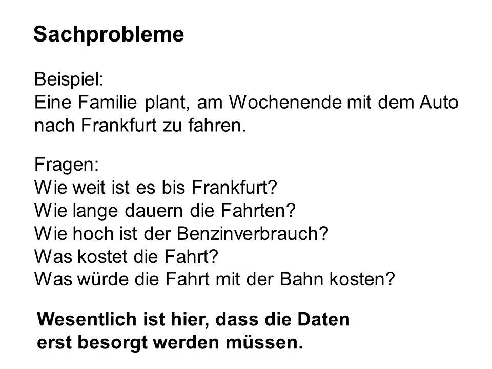 Sachprobleme Beispiel: Eine Familie plant, am Wochenende mit dem Auto nach Frankfurt zu fahren. Fragen: Wie weit ist es bis Frankfurt? Wie lange dauer