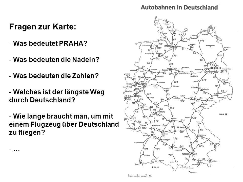 Fragen zur Karte: - Was bedeutet PRAHA? - Was bedeuten die Nadeln? - Was bedeuten die Zahlen? - Welches ist der längste Weg durch Deutschland? - Wie l