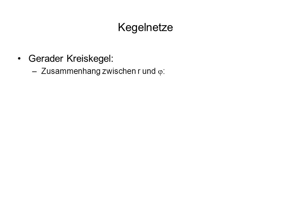 Kegelnetze Gerader Kreiskegel: –Zusammenhang zwischen r und :