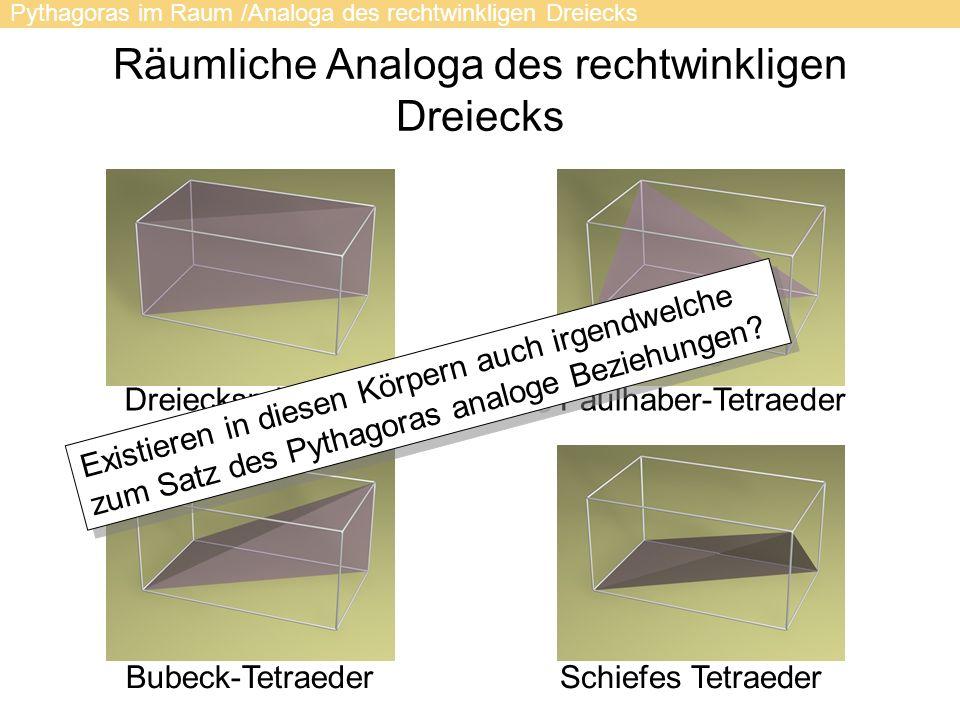 DreiecksprismaFaulhaber-Tetraeder Schiefes TetraederBubeck-Tetraeder Pythagoras im Raum /Analoga des rechtwinkligen Dreiecks Existieren in diesen Körp