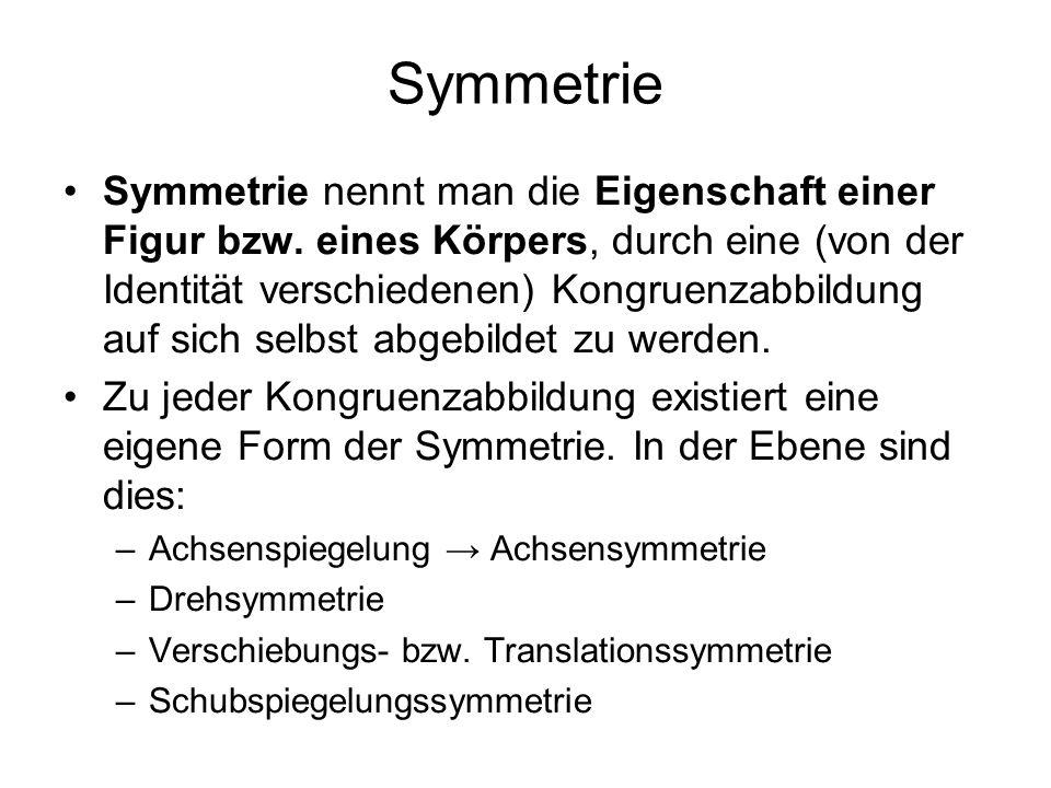 Symmetrie Symmetrie nennt man die Eigenschaft einer Figur bzw. eines Körpers, durch eine (von der Identität verschiedenen) Kongruenzabbildung auf sich