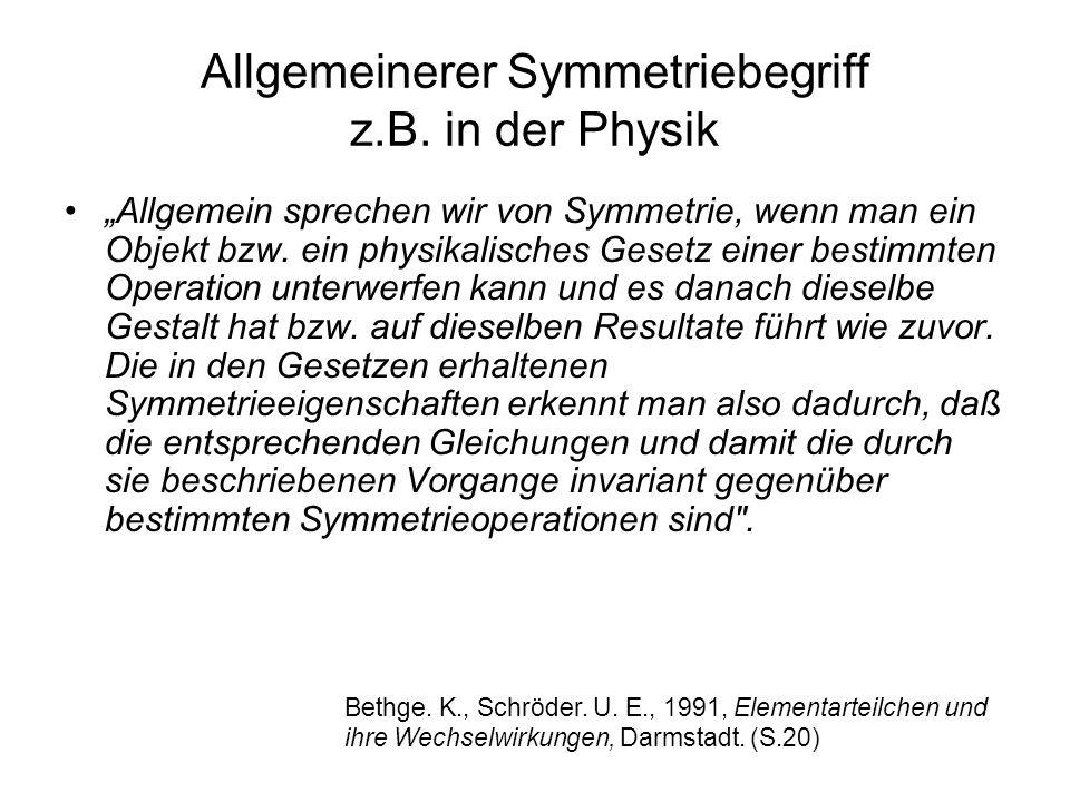 Allgemeinerer Symmetriebegriff z.B. in der Physik Allgemein sprechen wir von Symmetrie, wenn man ein Objekt bzw. ein physikalisches Gesetz einer besti