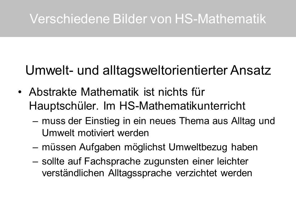 Umwelt- und alltagsweltorientierter Ansatz Abstrakte Mathematik ist nichts für Hauptschüler. Im HS-Mathematikunterricht –muss der Einstieg in ein neue