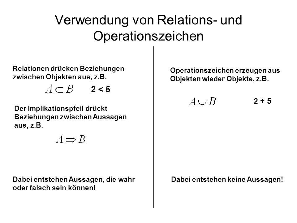 Verwendung von Relations- und Operationszeichen Relationen drücken Beziehungen zwischen Objekten aus, z.B. 2 < 5 Operationszeichen erzeugen aus Objekt