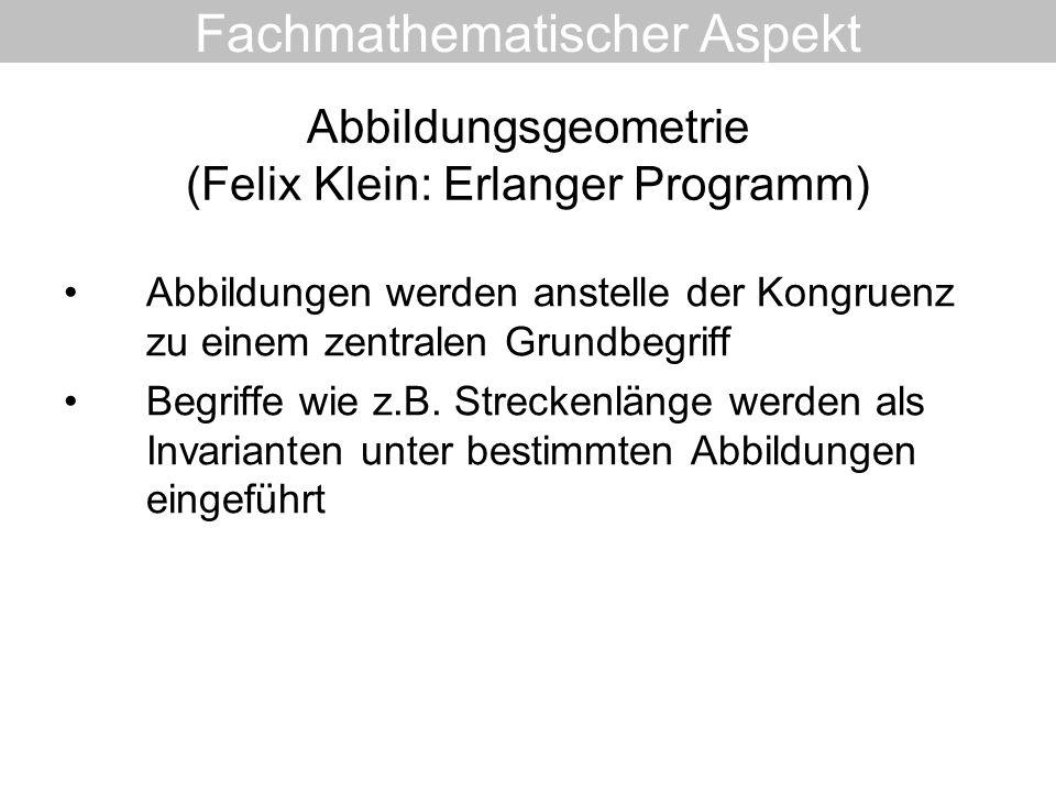Abbildungsgeometrie (Felix Klein: Erlanger Programm) Abbildungen werden anstelle der Kongruenz zu einem zentralen Grundbegriff Begriffe wie z.B. Strec
