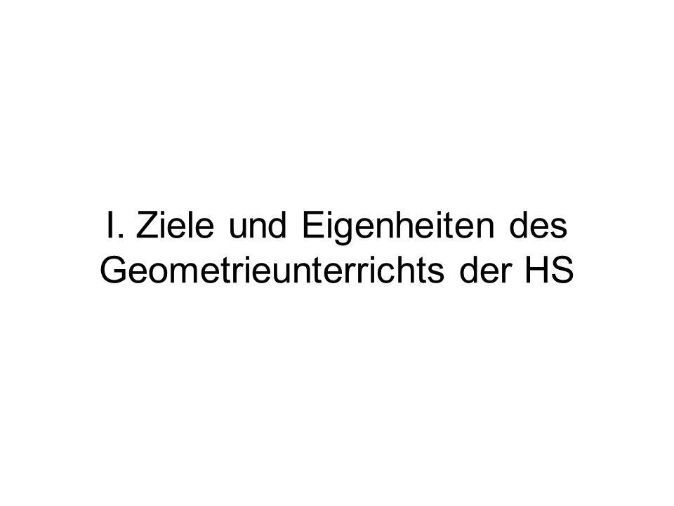 I. Ziele und Eigenheiten des Geometrieunterrichts der HS