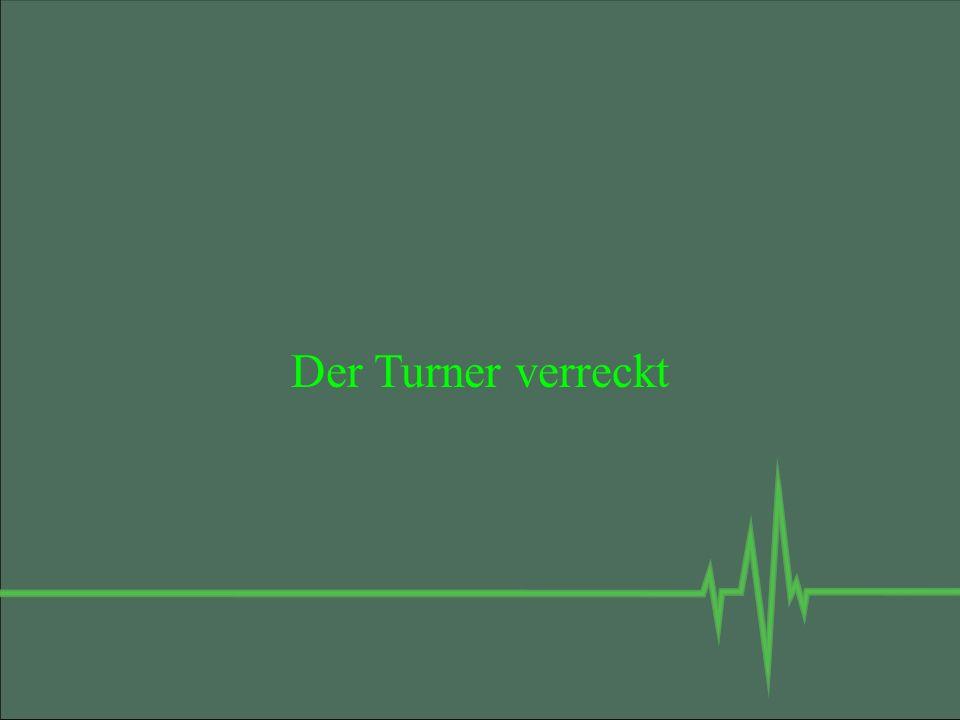 Der Turner verreckt