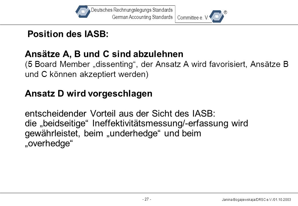 Back-up - 27 - Janina Bogajewskaja/DRSC e.V./01.10.2003 Deutsches Rechnungslegungs Standards German Accounting Standards Committee e. V. ® Position de