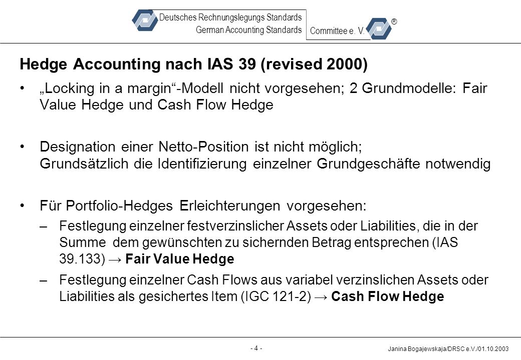 Back-up - 4 - Janina Bogajewskaja/DRSC e.V./01.10.2003 Deutsches Rechnungslegungs Standards German Accounting Standards Committee e. V. ® Hedge Accoun