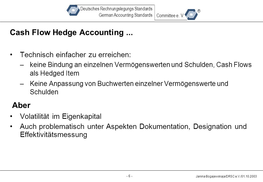 Back-up - 6 - Janina Bogajewskaja/DRSC e.V./01.10.2003 Deutsches Rechnungslegungs Standards German Accounting Standards Committee e. V. ® Cash Flow He