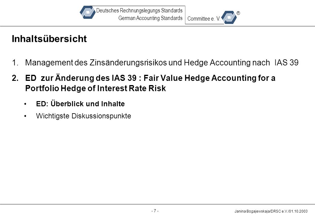 Back-up - 7 - Janina Bogajewskaja/DRSC e.V./01.10.2003 Deutsches Rechnungslegungs Standards German Accounting Standards Committee e. V. ® Inhaltsübers