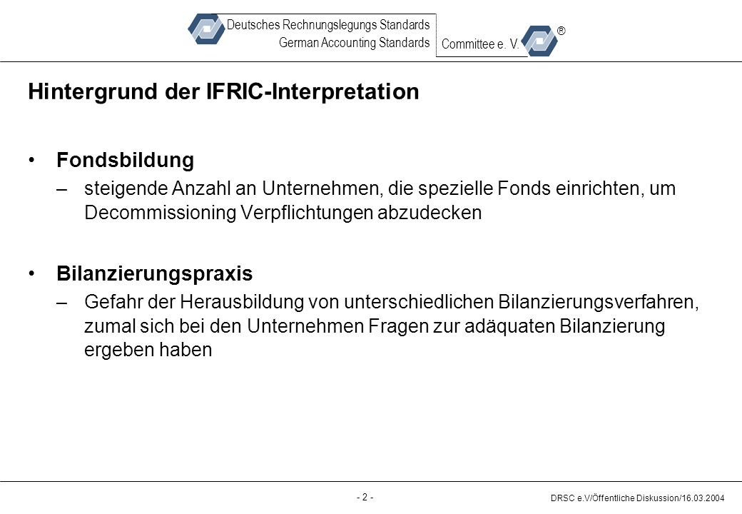 - 2 - DRSC e.V/Öffentliche Diskussion/16.03.2004 Deutsches Rechnungslegungs Standards German Accounting Standards Committee e.
