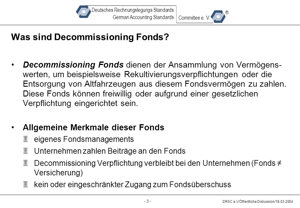 - 4 - DRSC e.V/Öffentliche Diskussion/16.03.2004 Deutsches Rechnungslegungs Standards German Accounting Standards Committee e.