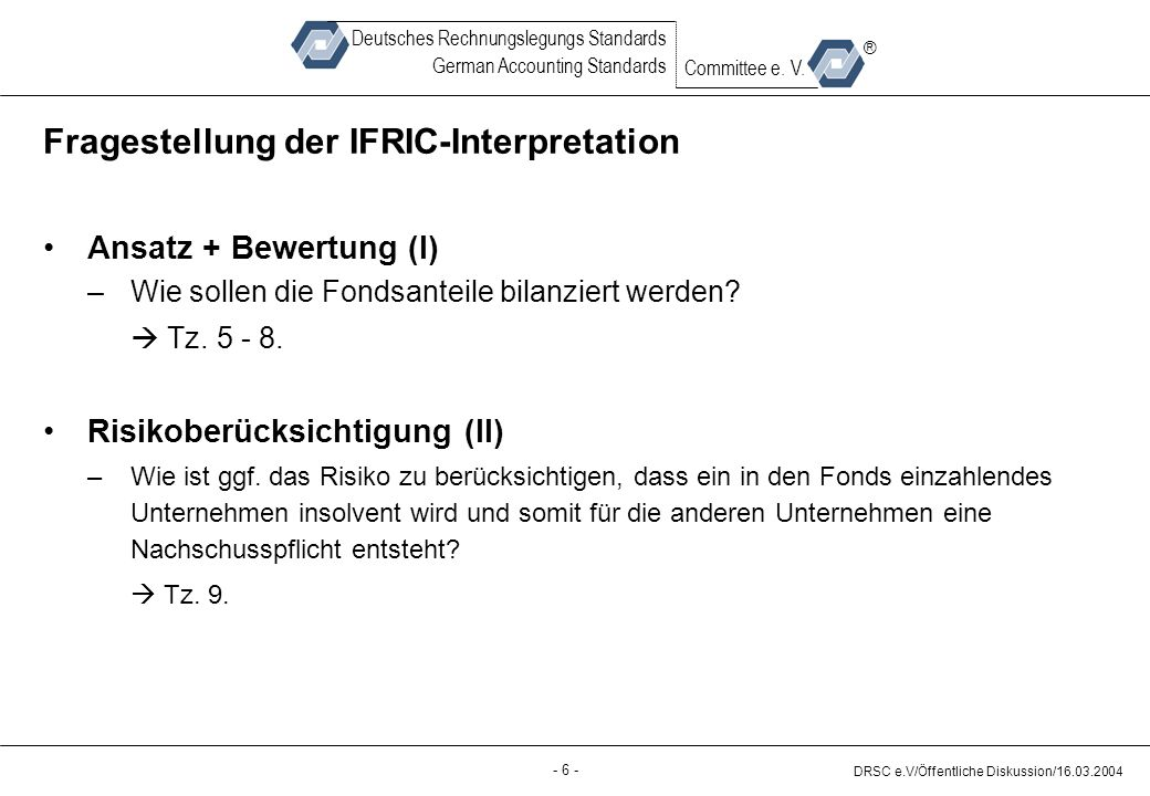 - 6 - DRSC e.V/Öffentliche Diskussion/16.03.2004 Deutsches Rechnungslegungs Standards German Accounting Standards Committee e.
