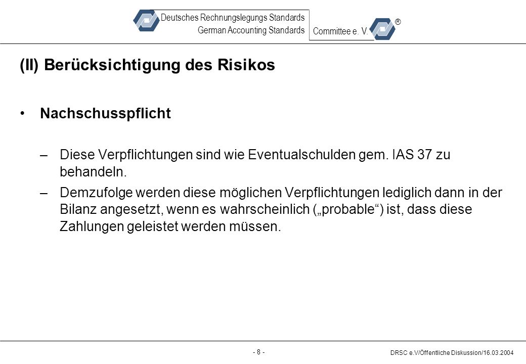 - 8 - DRSC e.V/Öffentliche Diskussion/16.03.2004 Deutsches Rechnungslegungs Standards German Accounting Standards Committee e.