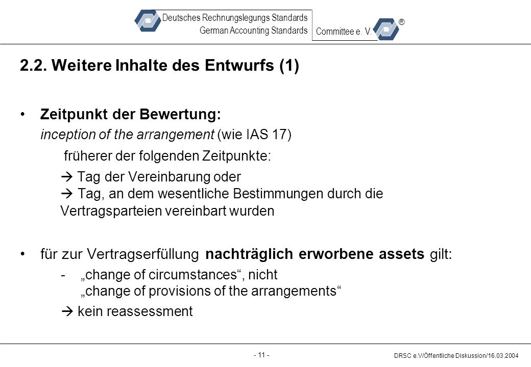 - 11 - DRSC e.V/Öffentliche Diskussion/16.03.2004 Deutsches Rechnungslegungs Standards German Accounting Standards Committee e.