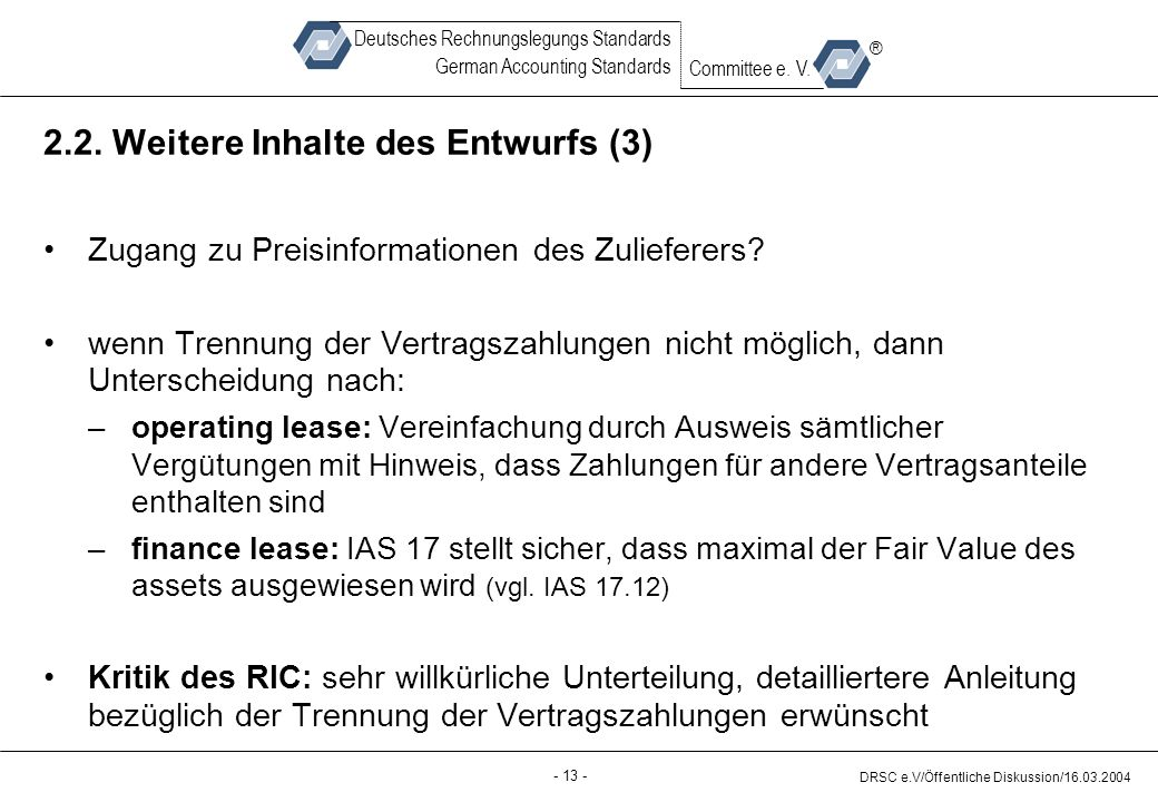 - 13 - DRSC e.V/Öffentliche Diskussion/16.03.2004 Deutsches Rechnungslegungs Standards German Accounting Standards Committee e.