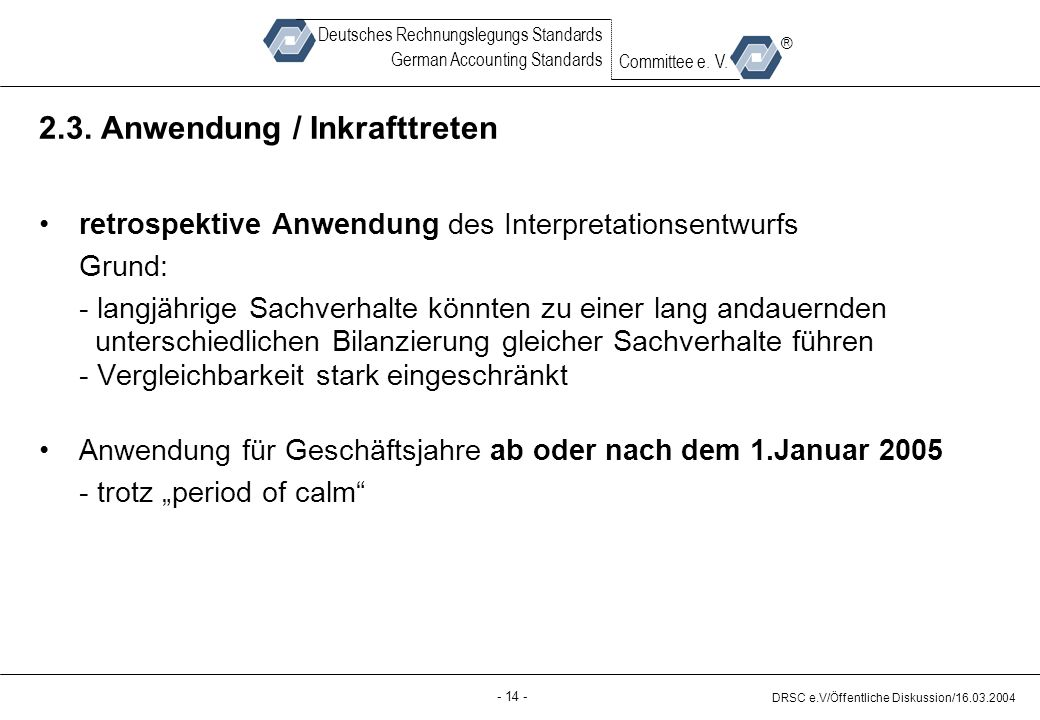 - 14 - DRSC e.V/Öffentliche Diskussion/16.03.2004 Deutsches Rechnungslegungs Standards German Accounting Standards Committee e.