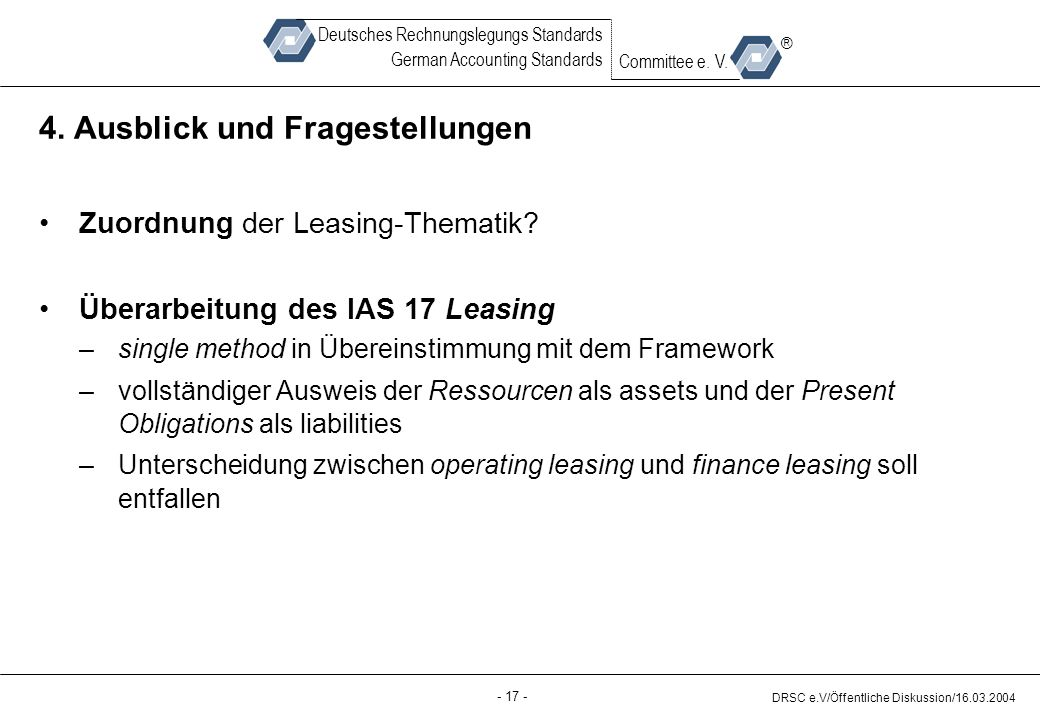 - 17 - DRSC e.V/Öffentliche Diskussion/16.03.2004 Deutsches Rechnungslegungs Standards German Accounting Standards Committee e.