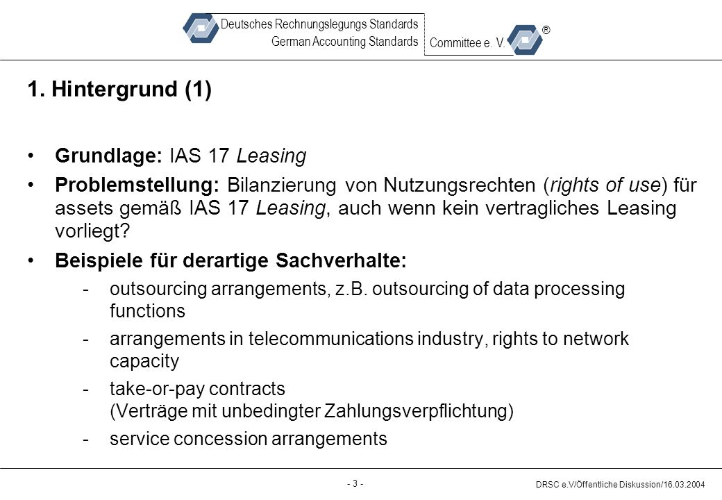 - 3 - DRSC e.V/Öffentliche Diskussion/16.03.2004 Deutsches Rechnungslegungs Standards German Accounting Standards Committee e.