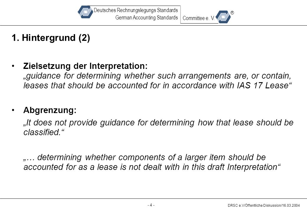 - 5 - DRSC e.V/Öffentliche Diskussion/16.03.2004 Deutsches Rechnungslegungs Standards German Accounting Standards Committee e.