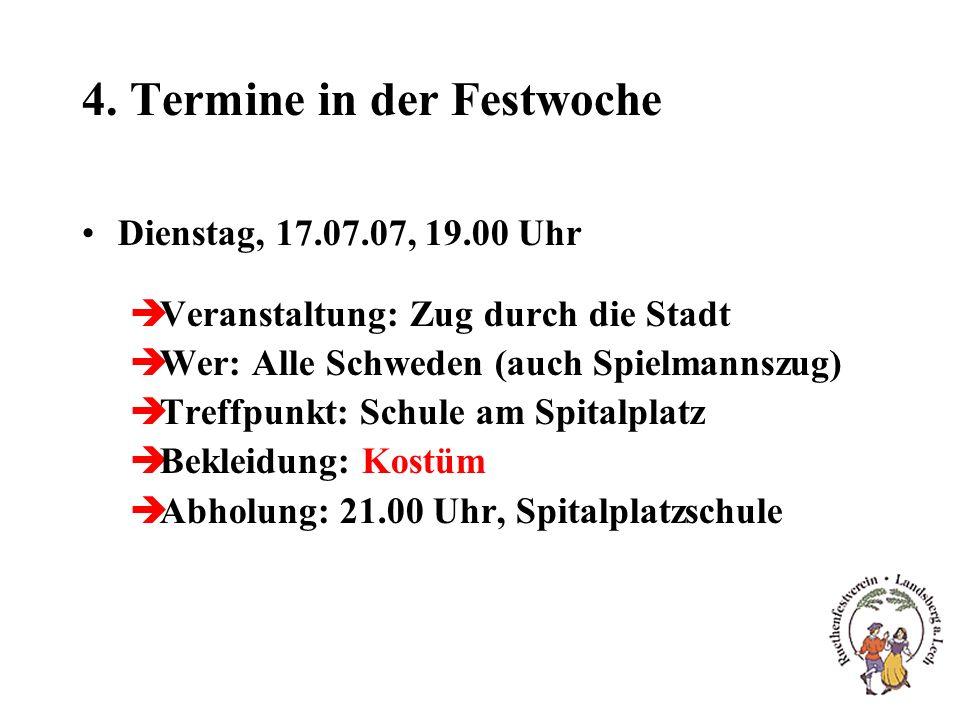 4. Termine in der Festwoche Dienstag, 17.07.07, 19.00 Uhr èVeranstaltung: Zug durch die Stadt èWer: Alle Schweden (auch Spielmannszug) èTreffpunkt: Sc
