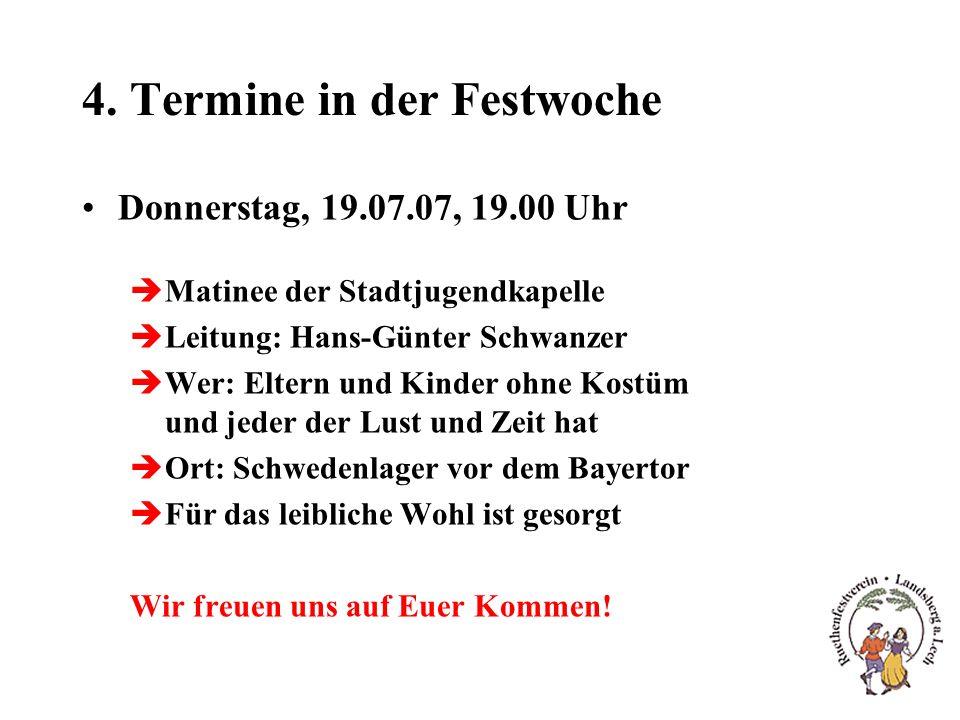 4. Termine in der Festwoche Donnerstag, 19.07.07, 19.00 Uhr èMatinee der Stadtjugendkapelle èLeitung: Hans-Günter Schwanzer èWer: Eltern und Kinder oh