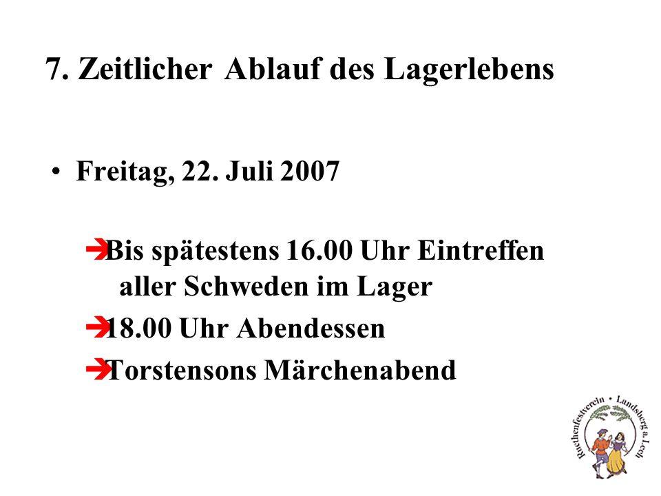 7. Zeitlicher Ablauf des Lagerlebens Freitag, 22. Juli 2007 èBis spätestens 16.00 Uhr Eintreffen aller Schweden im Lager è18.00 Uhr Abendessen èTorste