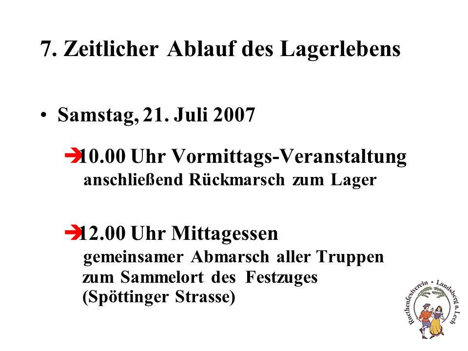 7. Zeitlicher Ablauf des Lagerlebens Samstag, 21. Juli 2007 è10.00 Uhr Vormittags-Veranstaltung anschließend Rückmarsch zum Lager è12.00 Uhr Mittagess