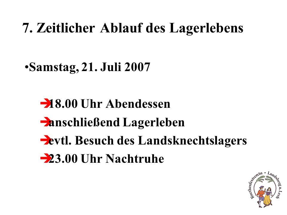 7. Zeitlicher Ablauf des Lagerlebens Samstag, 21. Juli 2007 è18.00 Uhr Abendessen èanschließend Lagerleben èevtl. Besuch des Landsknechtslagers è23.00