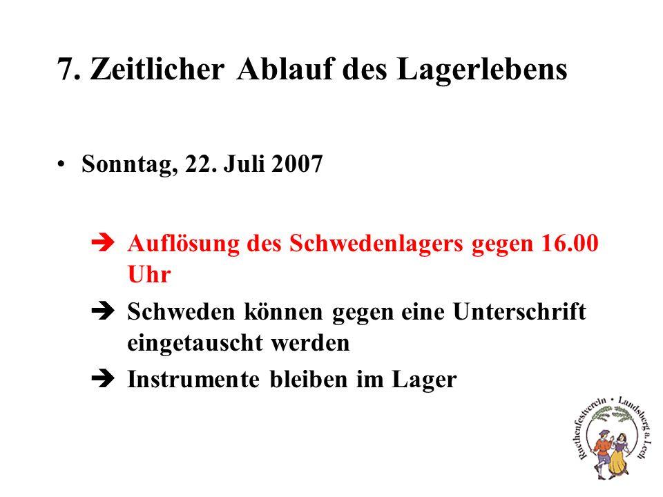 7. Zeitlicher Ablauf des Lagerlebens Sonntag, 22. Juli 2007 èAuflösung des Schwedenlagers gegen 16.00 Uhr èSchweden können gegen eine Unterschrift ein