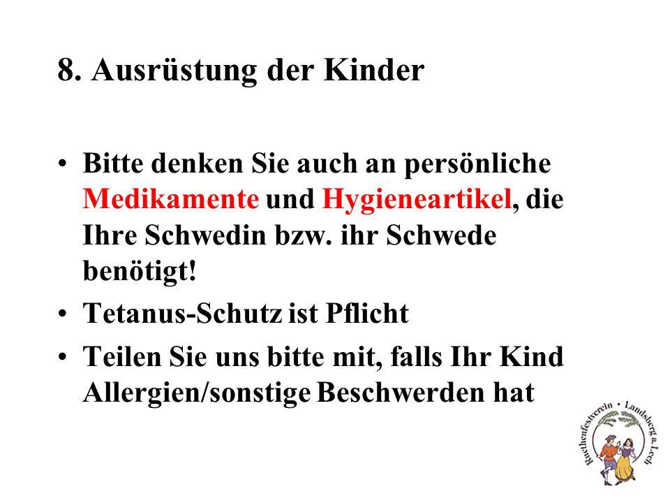 8. Ausrüstung der Kinder Bitte denken Sie auch an persönliche Medikamente und Hygieneartikel, die Ihre Schwedin bzw. ihr Schwede benötigt! Tetanus-Sch