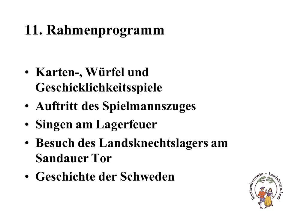 11. Rahmenprogramm Karten-, Würfel und Geschicklichkeitsspiele Auftritt des Spielmannszuges Singen am Lagerfeuer Besuch des Landsknechtslagers am Sand
