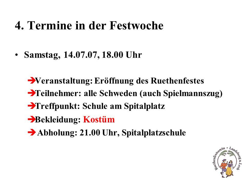 4. Termine in der Festwoche Samstag, 14.07.07, 18.00 Uhr èVeranstaltung: Eröffnung des Ruethenfestes èTeilnehmer: alle Schweden (auch Spielmannszug) è