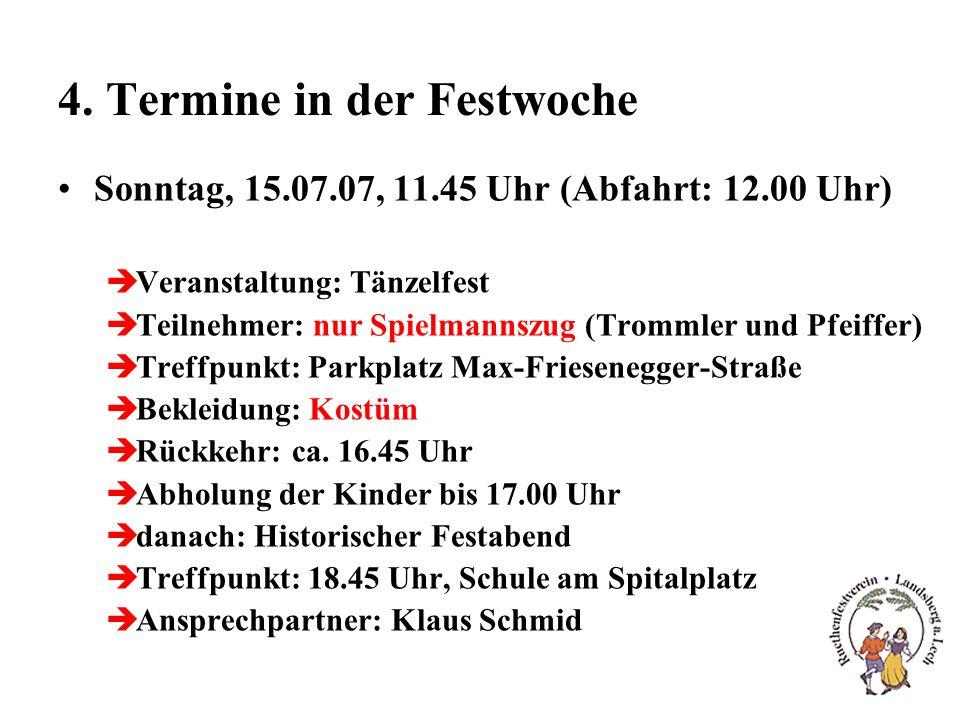 4. Termine in der Festwoche Sonntag, 15.07.07, 11.45 Uhr (Abfahrt: 12.00 Uhr) èVeranstaltung: Tänzelfest èTeilnehmer: nur Spielmannszug (Trommler und