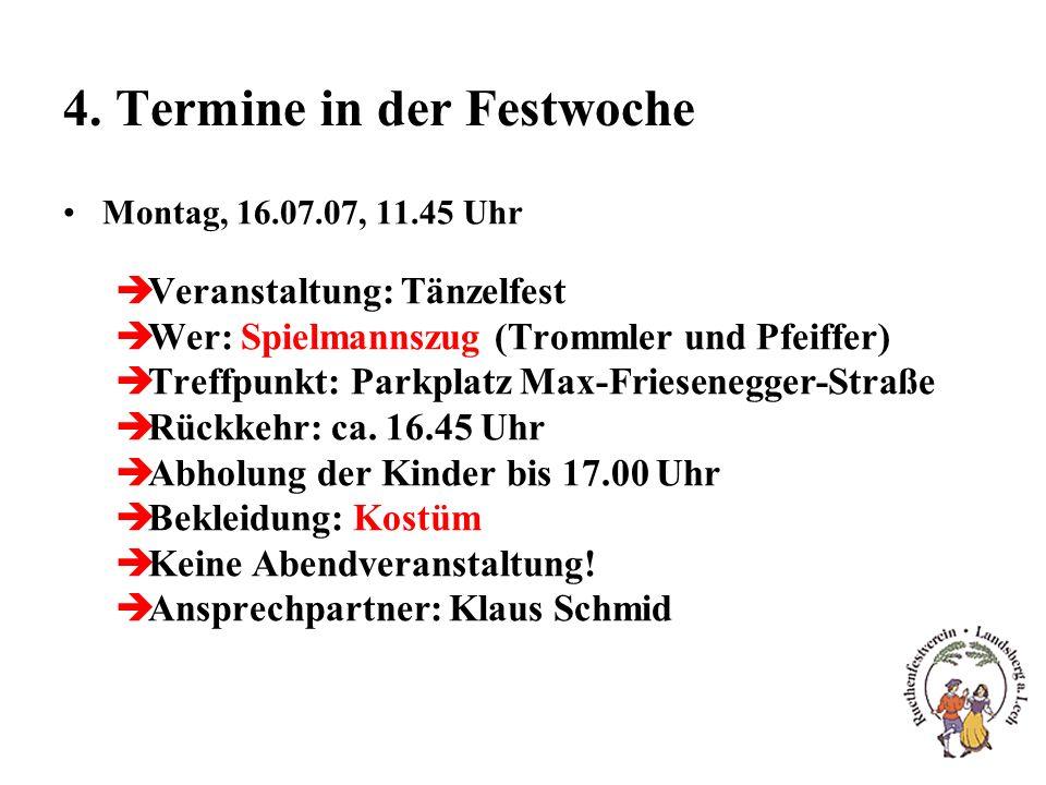 4. Termine in der Festwoche Montag, 16.07.07, 11.45 Uhr èVeranstaltung: Tänzelfest èWer: Spielmannszug (Trommler und Pfeiffer) èTreffpunkt: Parkplatz